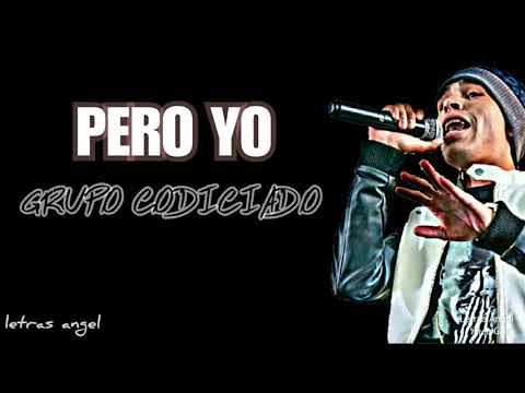 Pero Yo (LETRA) - GRUPO CODICIADO