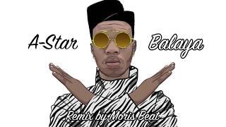 A-star - Balaya (Remix by Moris beat)