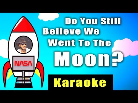 Do you still believe we went to the moon? - Karaoke Version