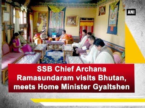 SSB Chief Archana Ramasundaram visits Bhutan, meets Home Minister Gyaltshen - Delhi News