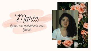 MULHERES DA BÍBLIA 8: #Marta - servir, aproveitando a melhor parte | Projeto 3.16