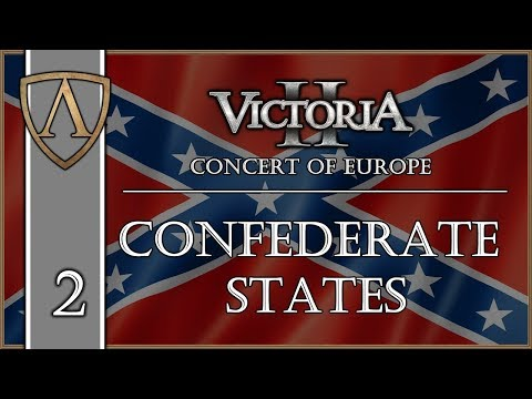 Let's Play Victoria II -- Concert of Europe -- Confederate States -- Part 2