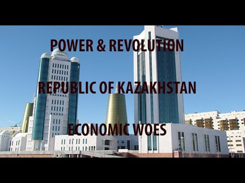 Power & Revolution - Republic of Kazakhstan, Episode II - Economic Woes
