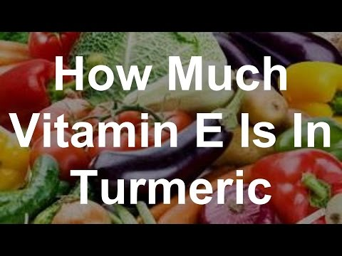 How Much Vitamin E Is In Turmeric?