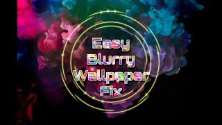 Blurry Wallpaper Fix Easy Youtube