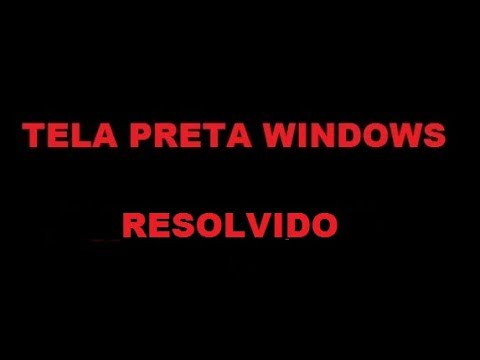 Tela preta windows 10  RESOLVIDO 2017