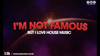 Pearce Project - I'M NOT FAMOUS, BUT I LOVE HOUSE MUSIC (09/08/2019)