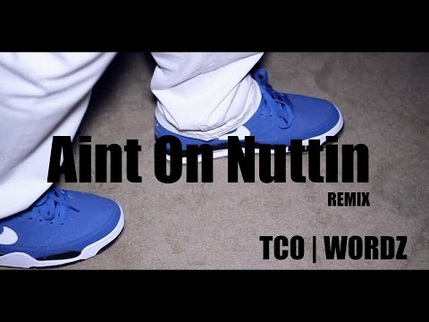 TCO X Wordz - Ain't On Nuttin REMIX [Official Video]