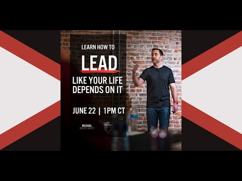 "Petra Coach presents, ""Lead Like Your Life Depends on It with Michael Brody-Waite..."