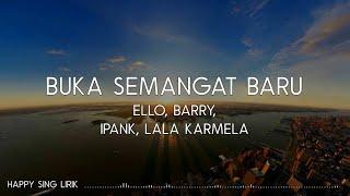 Ello, Barry, Ipank, Lala Karmela - Buka Semangat Baru (Lirik)