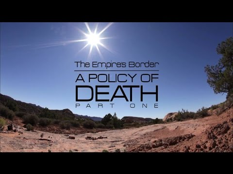 The Empire Files: The Empire's Border Part I - A Policy of Death