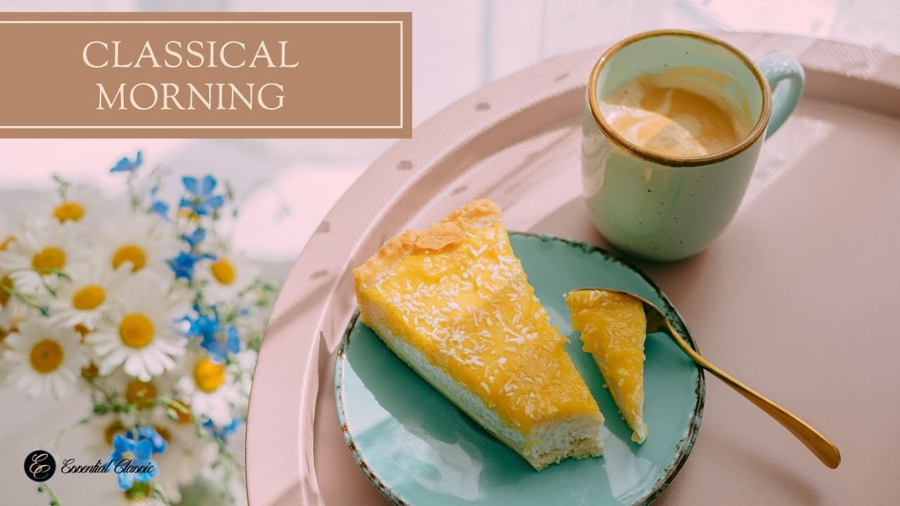Good Morning The Best Classical Music For Mornings Youtube