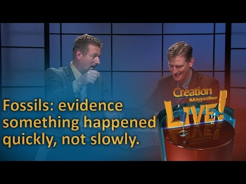Fossils: evidence something happened quickly, not slowly. (Creation Magazine LIVE! 6-12)