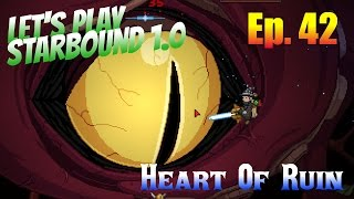 Let's Play Starbound 1.0 Ep. 42 - FINAL BOSS! Heart Of Ruin