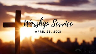 April 25, 2021 Sunday Worship Service at Cherryvale UMC, Staunton, VA