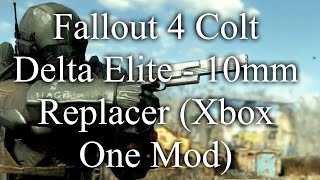 Fallout 4 Colt Delta Elite - 10mm Replacer Xbox One Mod