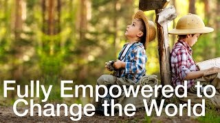 Fully Empowered to Change the World - 4th October