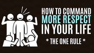 How to Command More Respect in Your Life