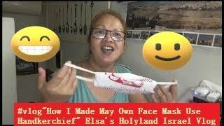 """#vlog""""How I Made May Own Face Mask Use Handkerchief"""" Elsa's Holyland Israel Vlog"""