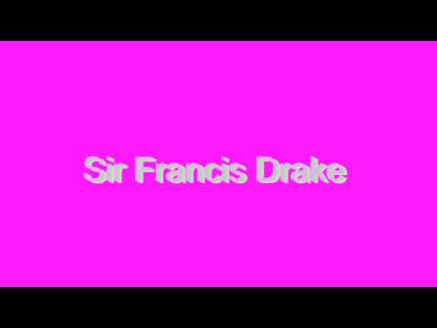 How to Pronounce Sir Francis Drake