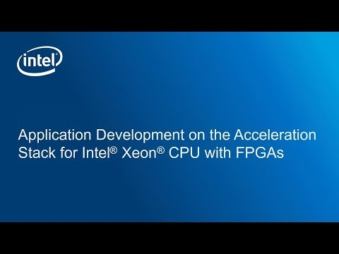 Application Development on the Acceleration Stack for Intel® Xeon® CPU with FPGAs