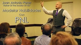 Modelar Habilidades Con PNL / Juan Antonio Perez Pnl