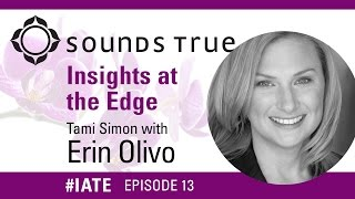 Dr. Erin Olivo – Insights At The Edge Podcast w/Tami Simon (#IATE 2/5/13)