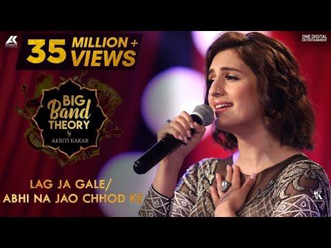Lag Ja Gale / Abhi Na Jao Chhod Ke - Akriti Kakar | Big Band Theory | Mashup