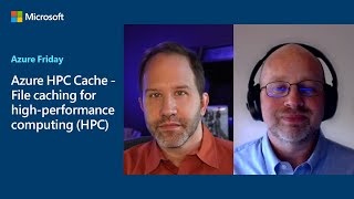 Azure HPC Cache - File caching for high-performance computing (HPC) | Azure Friday