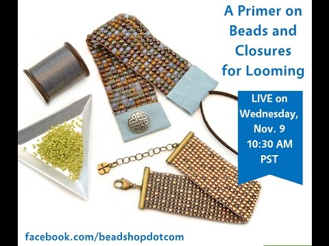 FB LIVE A Primer on Beads and Closures for Looming
