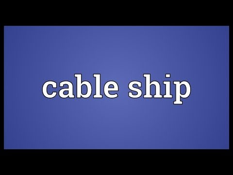 Cable ship Meaning