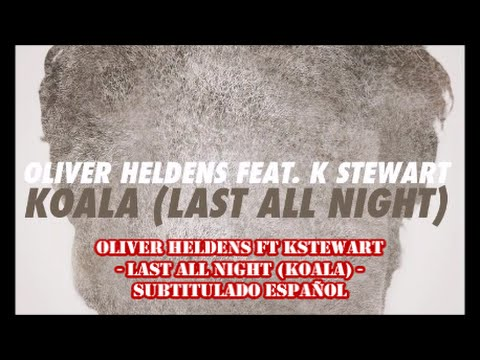 Last All Night (Koala)- Oliver Heldens ft KStewart SUBTITULADO ESPAÑOL