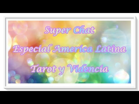 💖 Super Chat Videncia Y Tarot Especial América Latina 💖
