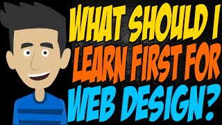 What Should I Learn First for Web Design?