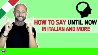 Learn Italian Phrases, Grammar and Culture - How to Say UNTIL NOW in Italian [Ask Manu Italiano]