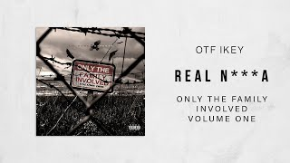 OTF IKEY - Real N***a (Only The Family Involved)