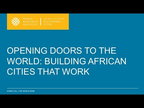 Opening Doors to the World: Can African Cities Deliver on the Promise of Growth? - Somik Lall