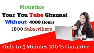 How to monetize youtube videos without 4000 hours and 1000 subscribers  in 5 Minutes only || 100%