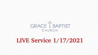 Grace Baptist Church - LIVE Online Service 1/17/2021