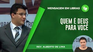 Quem é Deus para Você   Mensagem em Libras   Pr. Alberto Lima