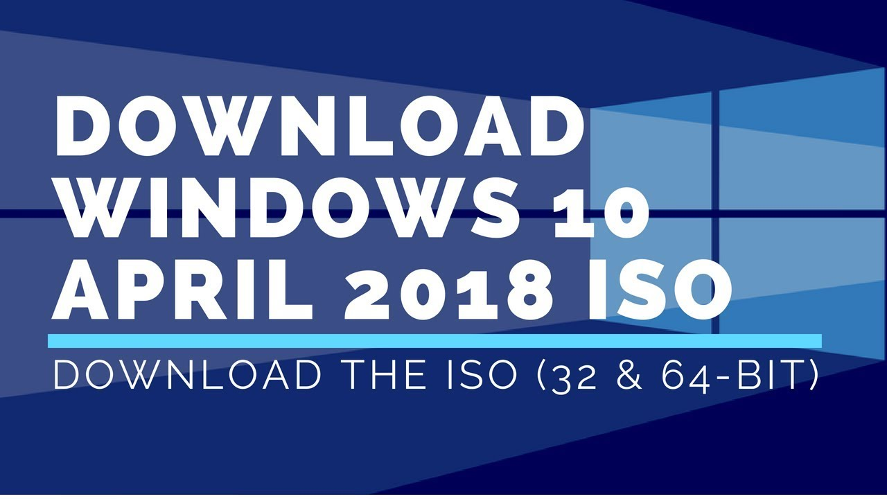 Windows 10 April 2018 ISO Official Download Links for 32-bit and 64-bit  Version