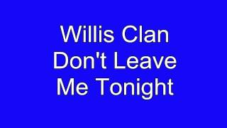 Dont Leave Me Tonight Willis Clan