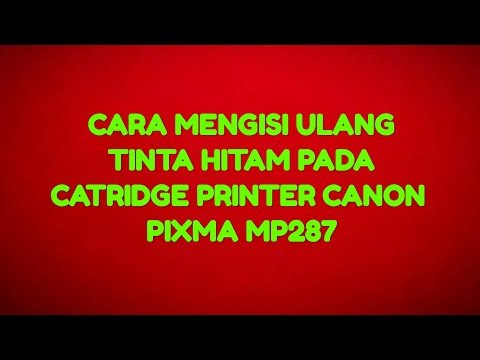 Cara Mengisi Tinta di Printer MP287 || Tutorial.