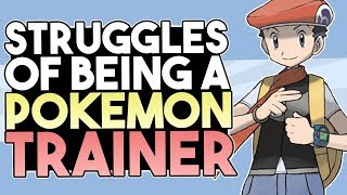 Struggles Of Being A Pokemon Trainer In The Anime