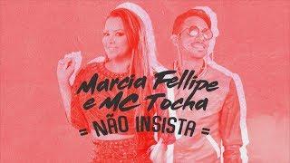 Baixar MC TOCHA E MÁRCIA FELLIPE - NÃO INSISTA - BATIDÃO ROMÂNTICO