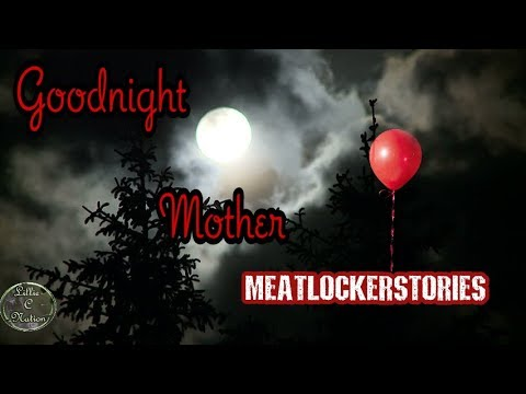 Good Night Mother Meatlockerstories Youtube