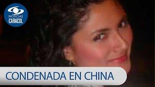 Drama de colombiana condenada en China tras ser obligada a viajar con cocaína | Noticias Caracol
