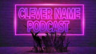 The First Podcast - Clever Name Podcast #236
