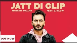 MANKIRT AULAKH - JATT DI CLIP (Full video song ) Dj Flow | Singga | Latest Punjabi Songs 2017 |