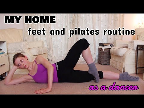 MY HOME FEET AND PILATES TRAINING ROUTINE AS A DANCER
